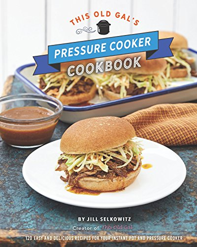 This Old Gal's Pressure Cooker Cookbook book cover art